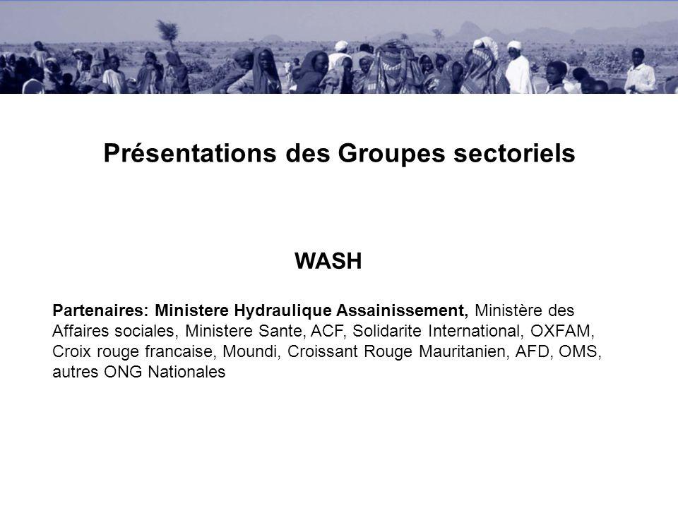 Présentations des Groupes sectoriels WASH Partenaires: Ministere Hydraulique Assainissement, Ministère des Affaires sociales, Ministere Sante, ACF, So