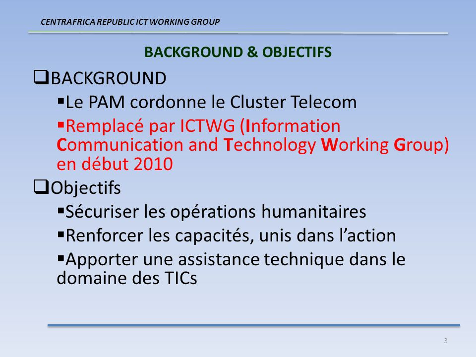 3 BACKGROUND & OBJECTIFS BACKGROUND Le PAM cordonne le Cluster Telecom Remplacé par ICTWG (Information Communication and Technology Working Group) en