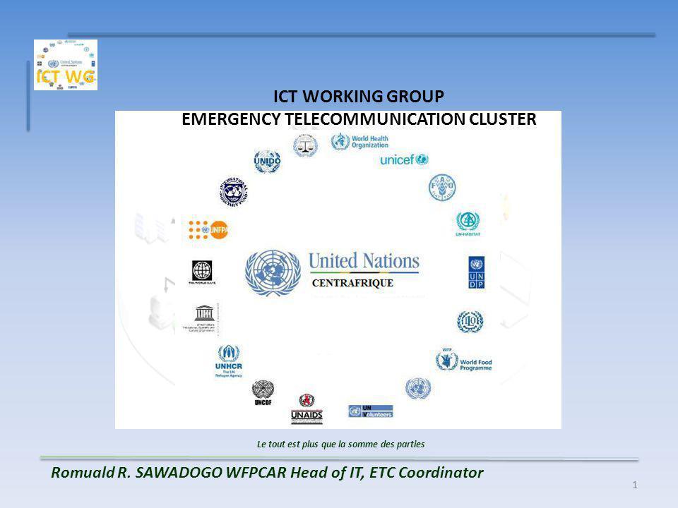 1 ICT WORKING GROUP EMERGENCY TELECOMMUNICATION CLUSTER Le tout est plus que la somme des parties Romuald R.