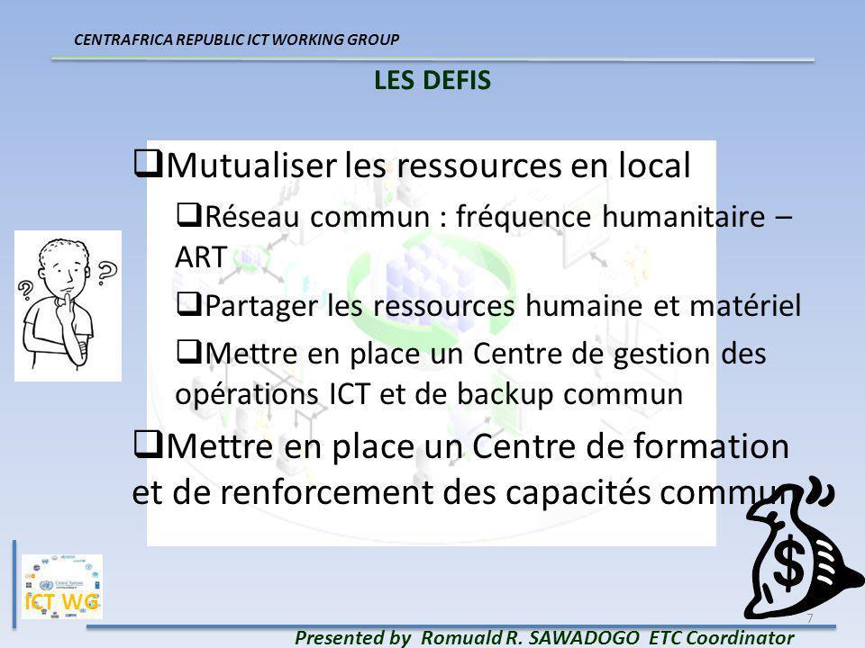 7 LES DEFIS Presented by Romuald R. SAWADOGO ETC Coordinator CENTRAFRICA REPUBLIC ICT WORKING GROUP Mutualiser les ressources en local Réseau commun :