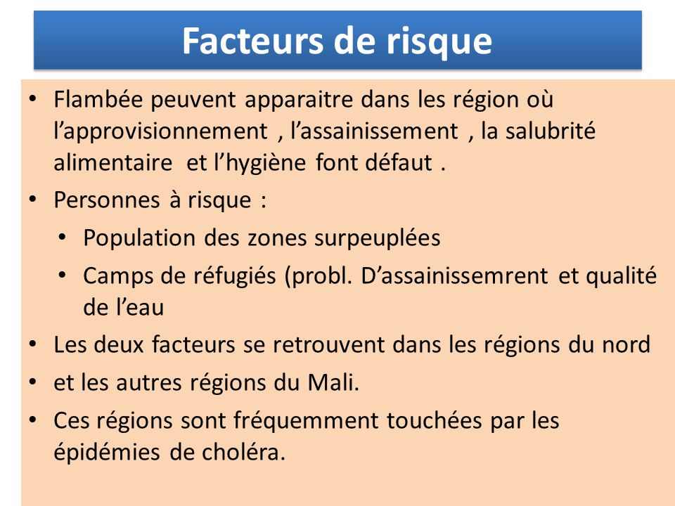 Facteurs de risque Flambée peuvent apparaitre dans les région où lapprovisionnement, lassainissement, la salubrité alimentaire et lhygiène font défaut