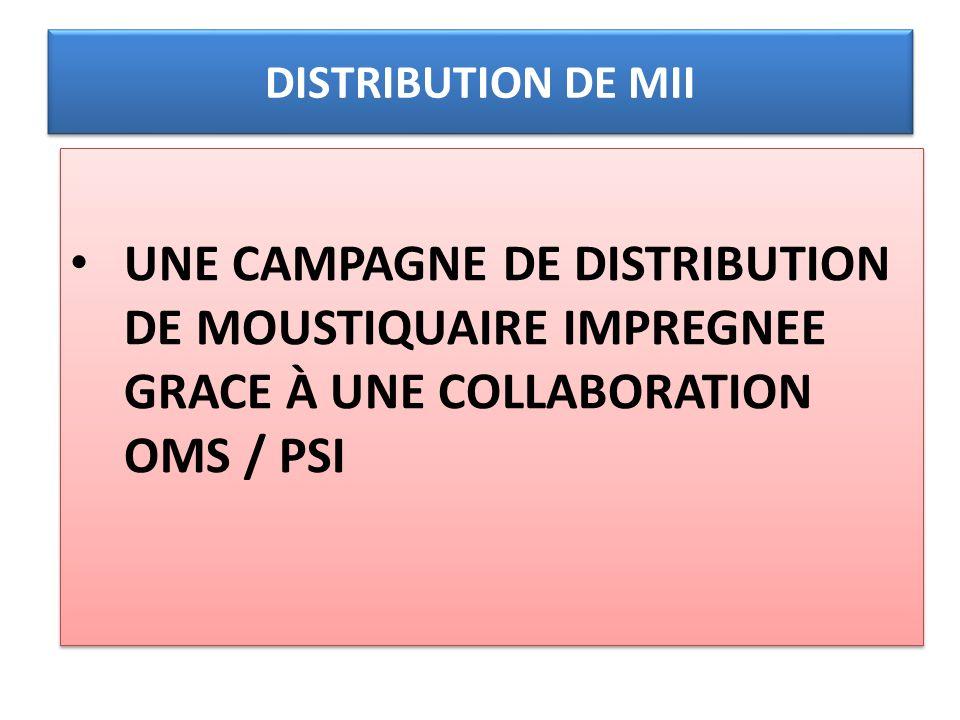 DISTRIBUTION DE MII UNE CAMPAGNE DE DISTRIBUTION DE MOUSTIQUAIRE IMPREGNEE GRACE À UNE COLLABORATION OMS / PSI