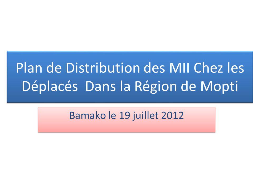 Plan de Distribution des MII Chez les Déplacés Dans la Région de Mopti Bamako le 19 juillet 2012