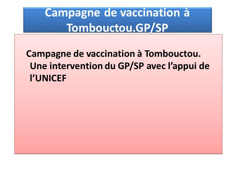 Campagne de vaccination à Tombouctou.GP/SP Campagne de vaccination à Tombouctou. Une intervention du GP/SP avec lappui de lUNICEF