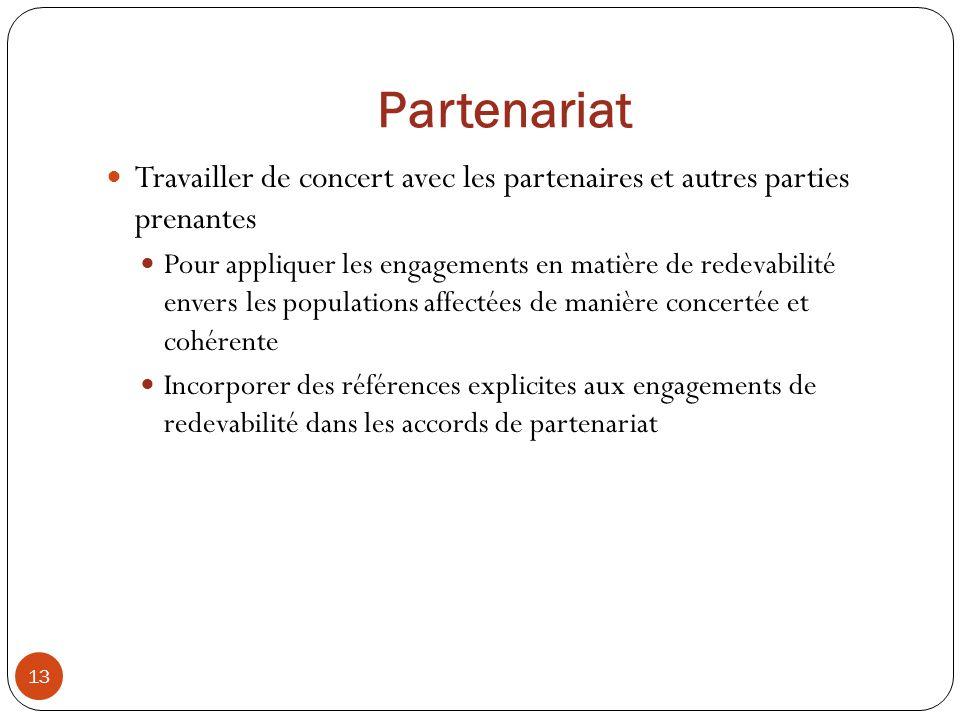 Partenariat 13 Travailler de concert avec les partenaires et autres parties prenantes Pour appliquer les engagements en matière de redevabilité envers