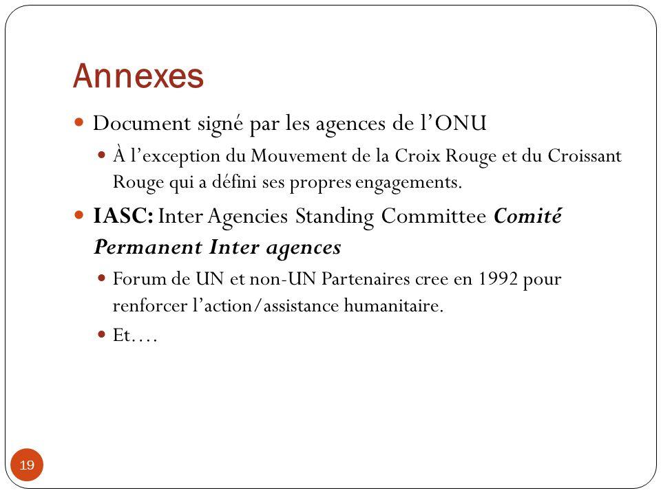 Annexes 19 Document signé par les agences de lONU À lexception du Mouvement de la Croix Rouge et du Croissant Rouge qui a défini ses propres engagemen