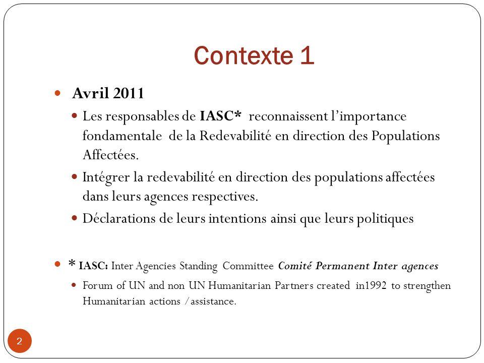 Contexte 1 Avril 2011 Les responsables de IASC* reconnaissent limportance fondamentale de la Redevabilité en direction des Populations Affectées. Inté
