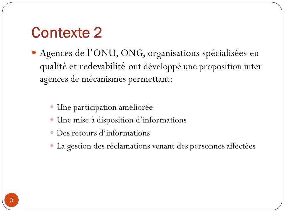 Contexte 2 3 Agences de lONU, ONG, organisations spécialisées en qualité et redevabilité o nt développé une proposition inter agences de mécanismes pe