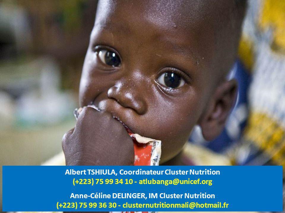 Albert TSHIULA, Coordinateur Cluster Nutrition (+223) 75 99 34 10 - atlubanga@unicef.org Anne-Céline DELINGER, IM Cluster Nutrition (+223) 75 99 36 30 - clusternutritionmali@hotmail.fr