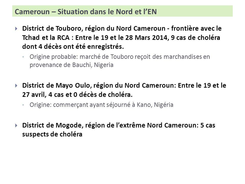 Cameroun – Situation dans le Nord et lEN District de Touboro, région du Nord Cameroun - frontière avec le Tchad et la RCA : Entre le 19 et le 28 Mars 2014, 9 cas de choléra dont 4 décès ont été enregistrés.