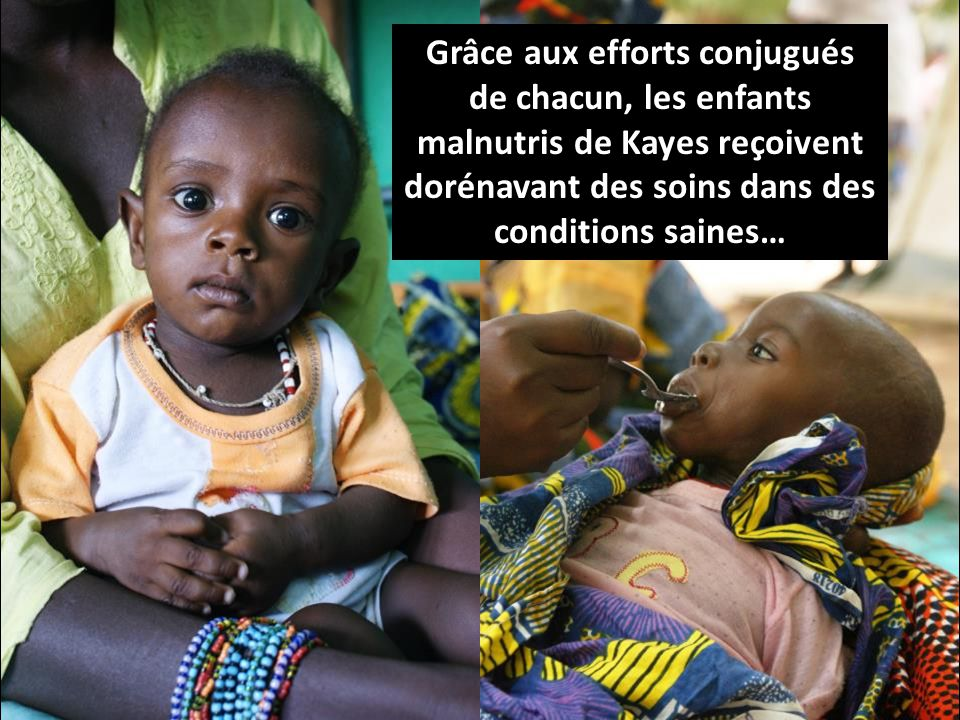 Grâce aux efforts conjugués de chacun, les enfants malnutris de Kayes reçoivent dorénavant des soins dans des conditions saines…