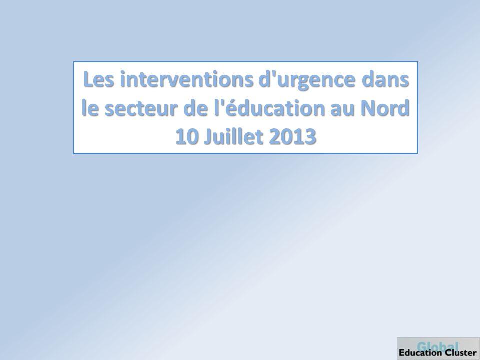 Les interventions d urgence dans le secteur de l éducation au Nord 10 Juillet 2013