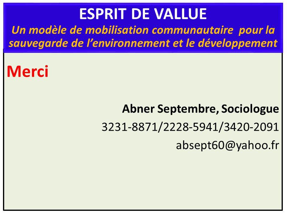 Merci Abner Septembre, Sociologue 3231-8871/2228-5941/3420-2091 absept60@yahoo.fr ESPRIT DE VALLUE Un modèle de mobilisation communautaire pour la sauvegarde de lenvironnement et le développement