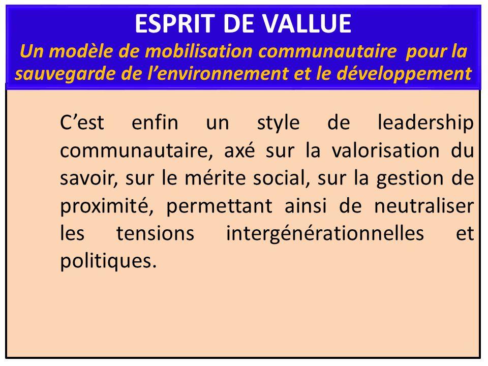Cest enfin un style de leadership communautaire, axé sur la valorisation du savoir, sur le mérite social, sur la gestion de proximité, permettant ainsi de neutraliser les tensions intergénérationnelles et politiques.