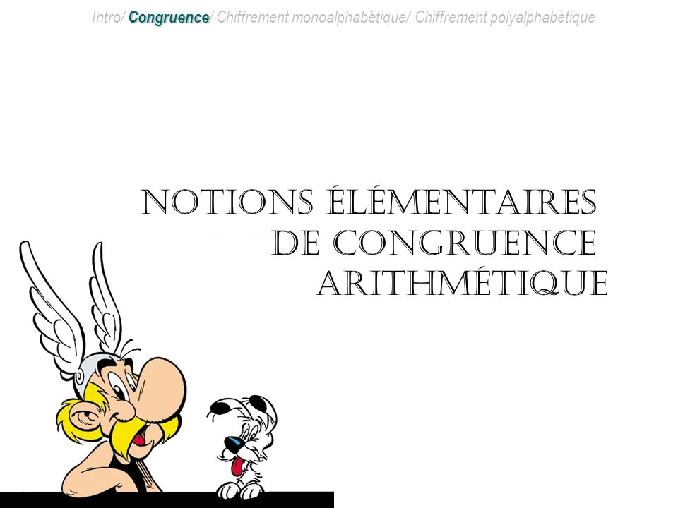 1. Notions élémentaires de congruence arithmétique 2. Chiffrement par substitution monoalphabétique 3. Chiffrement par substitution polyalphabétique L