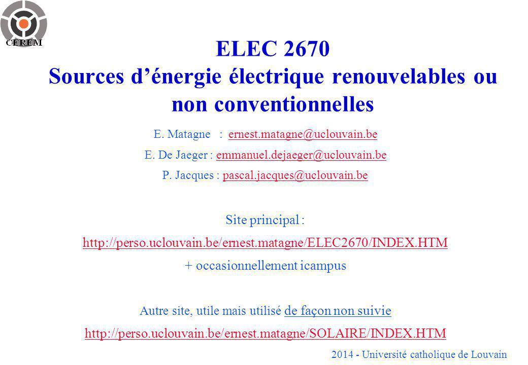 2014 - Université catholique de Louvain ELEC 2670 Sources dénergie électrique renouvelables ou non conventionnelles E. Matagne : ernest.matagne@uclouv