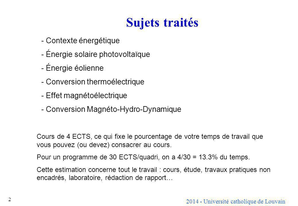 2014 - Université catholique de Louvain 2 Sujets traités - Contexte énergétique - Énergie solaire photovoltaïque - Énergie éolienne - Conversion therm