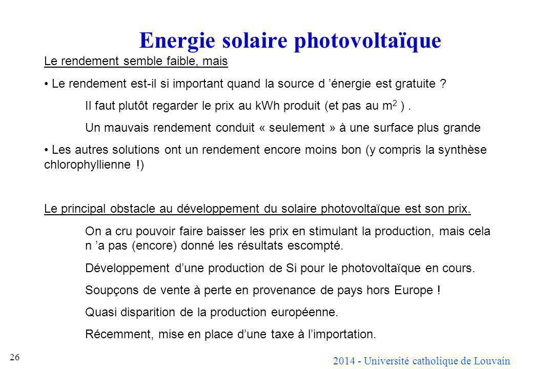 2014 - Université catholique de Louvain 26 Energie solaire photovoltaïque Le rendement semble faible, mais Le rendement est-il si important quand la s