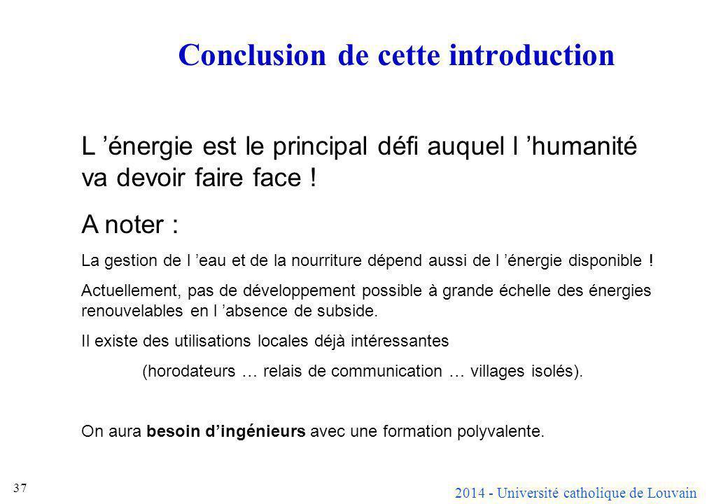 2014 - Université catholique de Louvain 37 Conclusion de cette introduction L énergie est le principal défi auquel l humanité va devoir faire face ! A