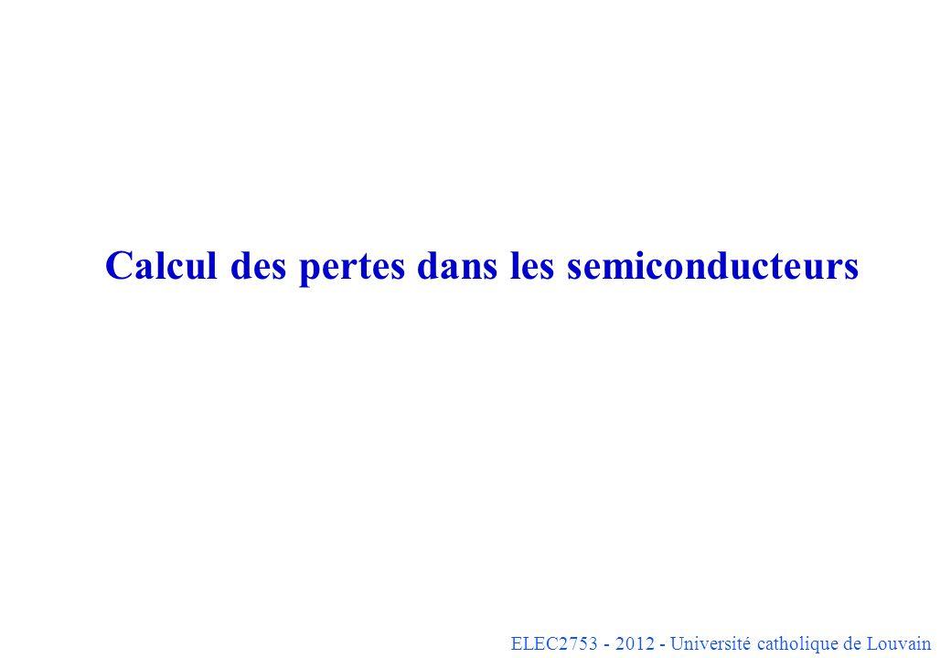 ELEC2753 - 2012 - Université catholique de Louvain Calcul des pertes dans les semiconducteurs