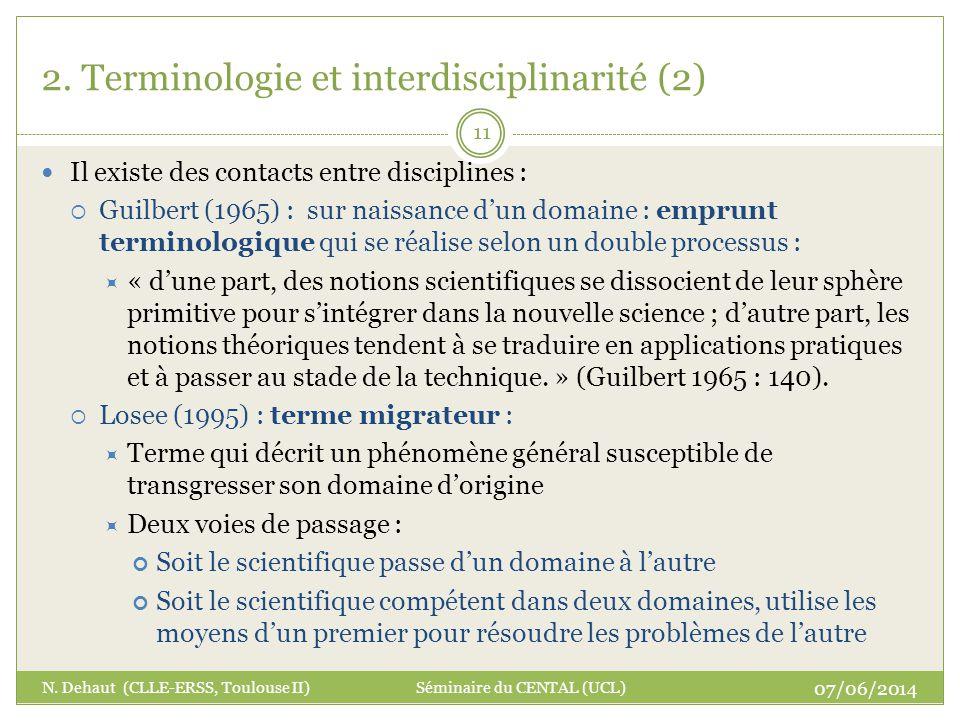 2. Terminologie et interdisciplinarité (2) Il existe des contacts entre disciplines : Guilbert (1965) : sur naissance dun domaine : emprunt terminolog