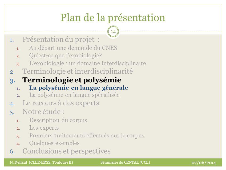 Plan de la présentation 07/06/2014 N. Dehaut (CLLE-ERSS, Toulouse II) Séminaire du CENTAL (UCL) 14 1. Présentation du projet : 1. Au départ une demand
