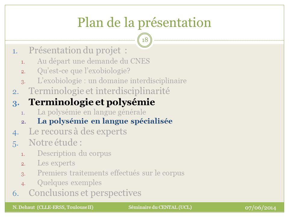 Plan de la présentation 07/06/2014 N. Dehaut (CLLE-ERSS, Toulouse II) Séminaire du CENTAL (UCL) 18 1. Présentation du projet : 1. Au départ une demand