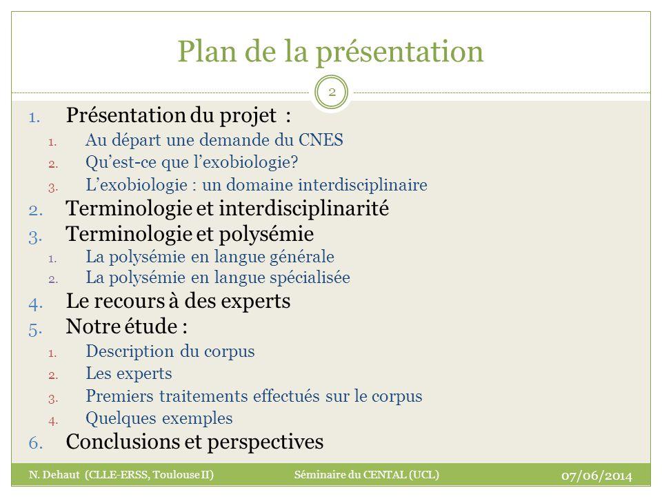 Plan de la présentation 07/06/2014 N. Dehaut (CLLE-ERSS, Toulouse II) Séminaire du CENTAL (UCL) 2 1. Présentation du projet : 1. Au départ une demande