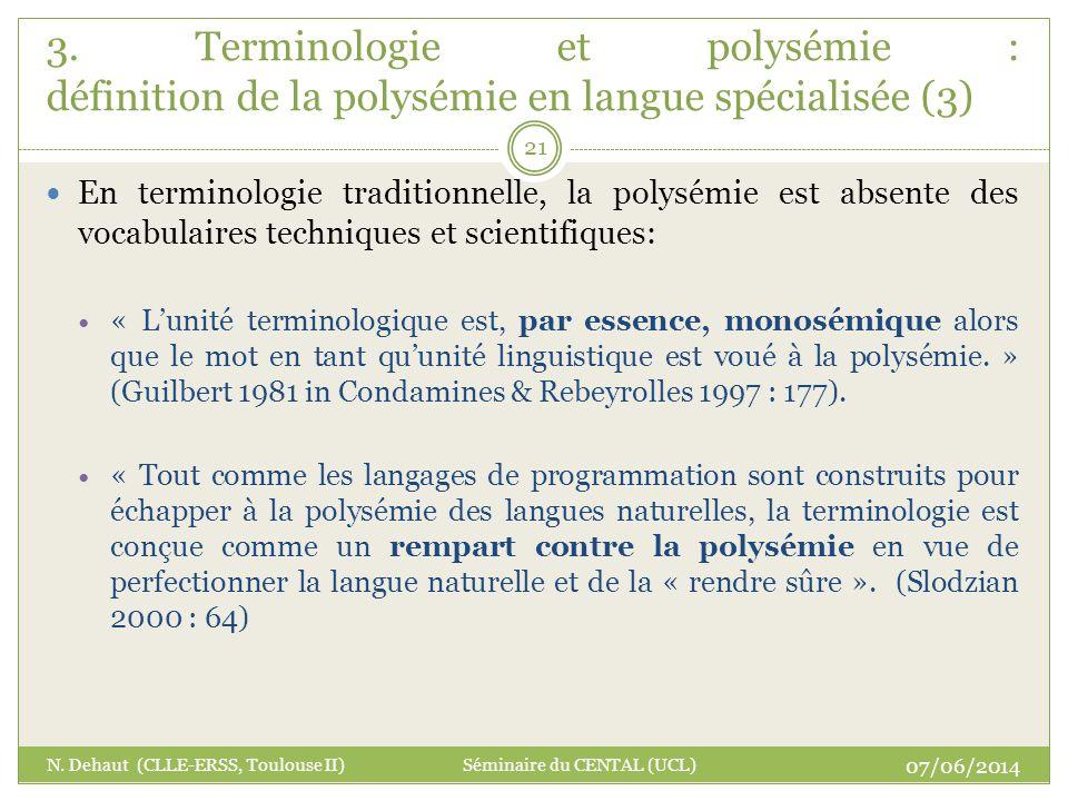 En terminologie traditionnelle, la polysémie est absente des vocabulaires techniques et scientifiques: « Lunité terminologique est, par essence, monos