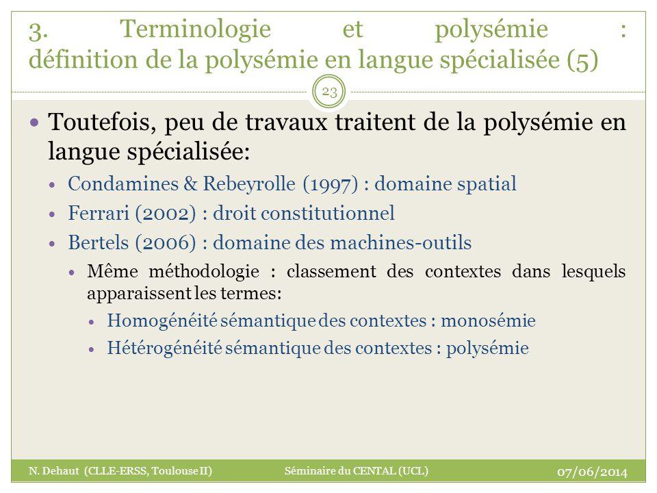 Toutefois, peu de travaux traitent de la polysémie en langue spécialisée: Condamines & Rebeyrolle (1997) : domaine spatial Ferrari (2002) : droit cons