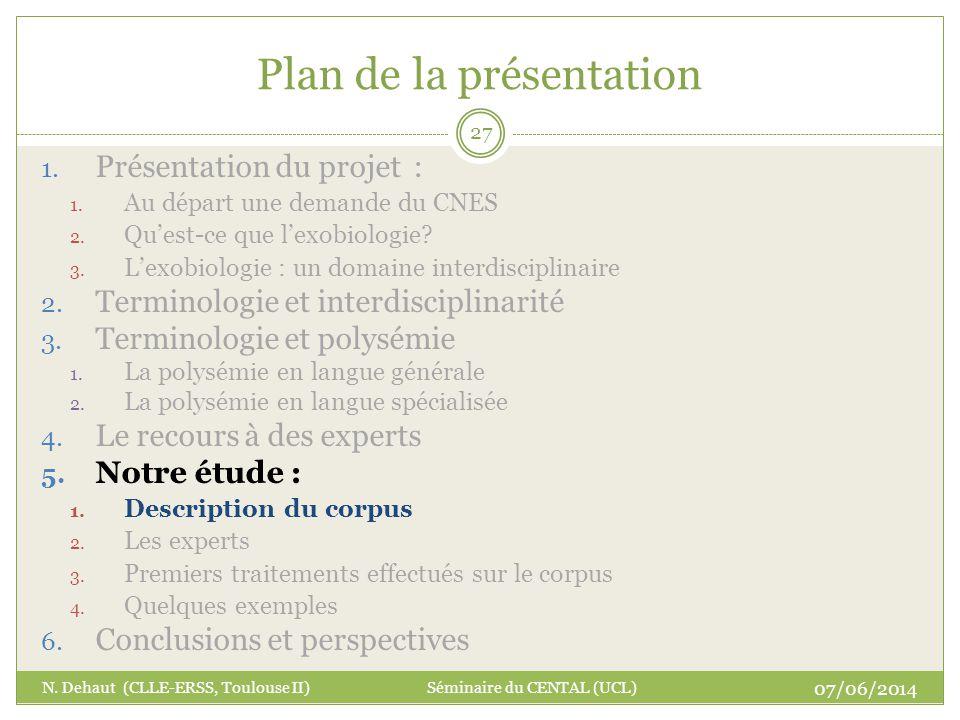Plan de la présentation 07/06/2014 N. Dehaut (CLLE-ERSS, Toulouse II) Séminaire du CENTAL (UCL) 27 1. Présentation du projet : 1. Au départ une demand