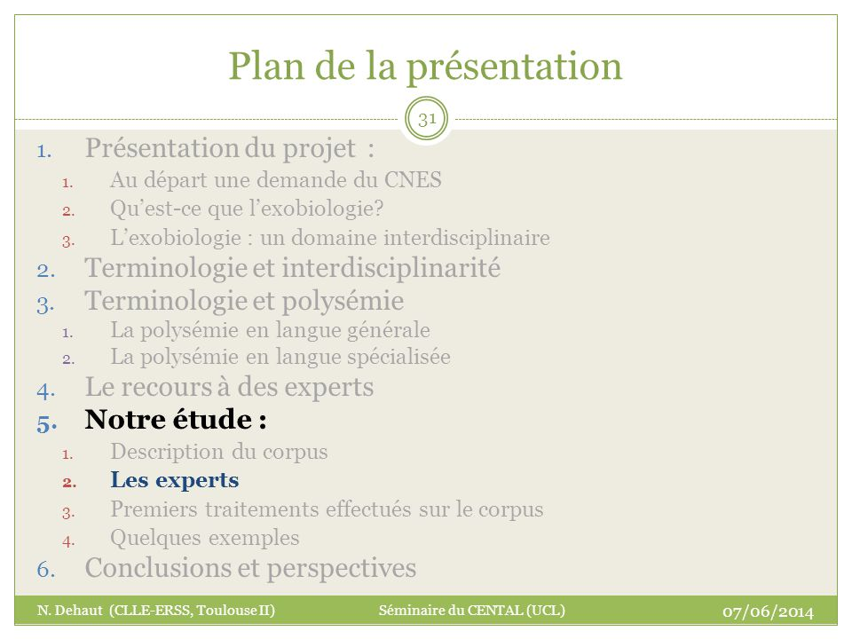 Plan de la présentation 07/06/2014 N. Dehaut (CLLE-ERSS, Toulouse II) Séminaire du CENTAL (UCL) 31 1. Présentation du projet : 1. Au départ une demand