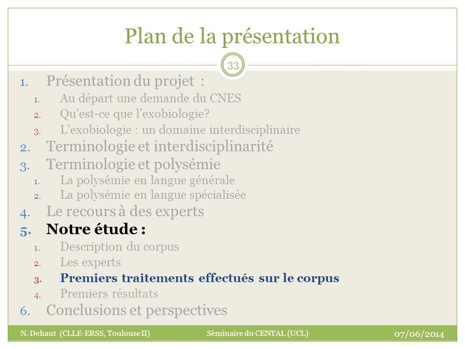 Plan de la présentation 07/06/2014 N. Dehaut (CLLE-ERSS, Toulouse II) Séminaire du CENTAL (UCL) 33 1. Présentation du projet : 1. Au départ une demand