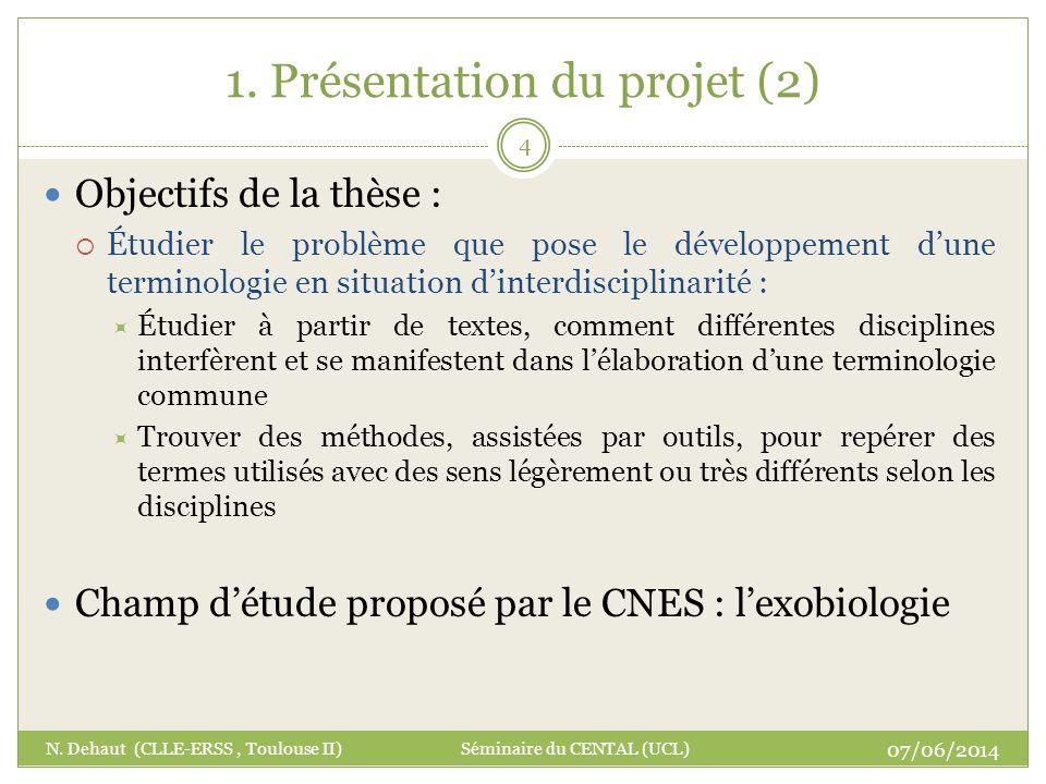 1. Présentation du projet (2) 07/06/2014 N. Dehaut (CLLE-ERSS, Toulouse II) Séminaire du CENTAL (UCL) 4 Objectifs de la thèse : Étudier le problème qu