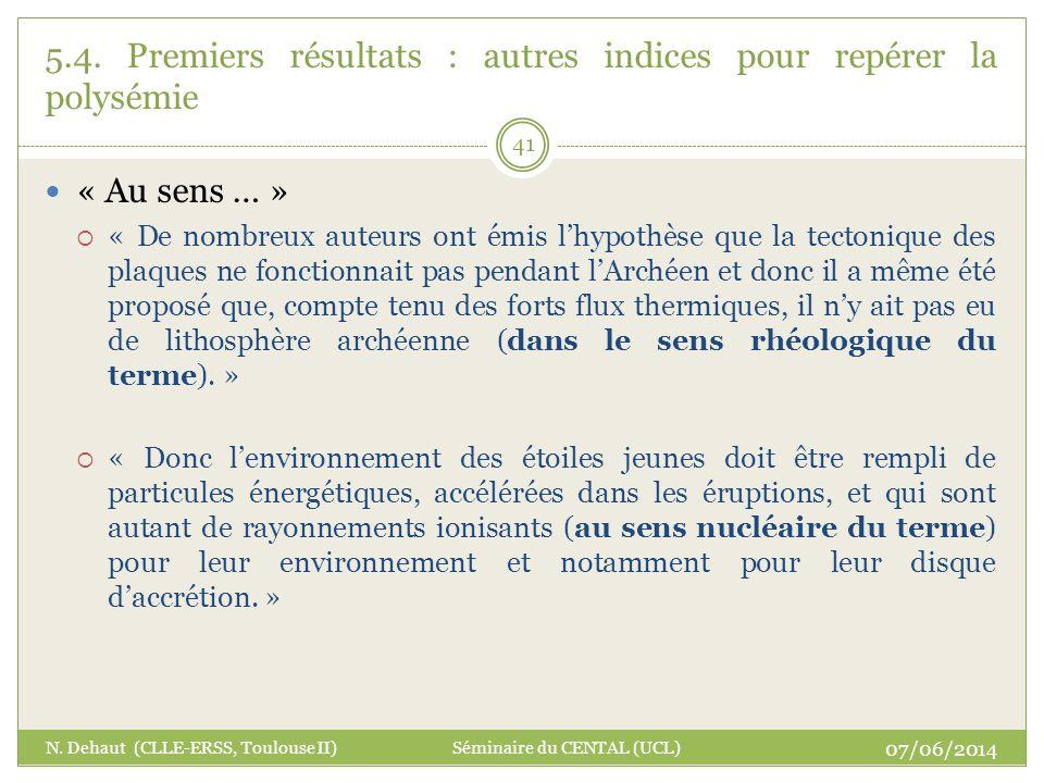 07/06/2014 N. Dehaut (CLLE-ERSS, Toulouse II) Séminaire du CENTAL (UCL) 41 5.4. Premiers résultats : autres indices pour repérer la polysémie « Au sen
