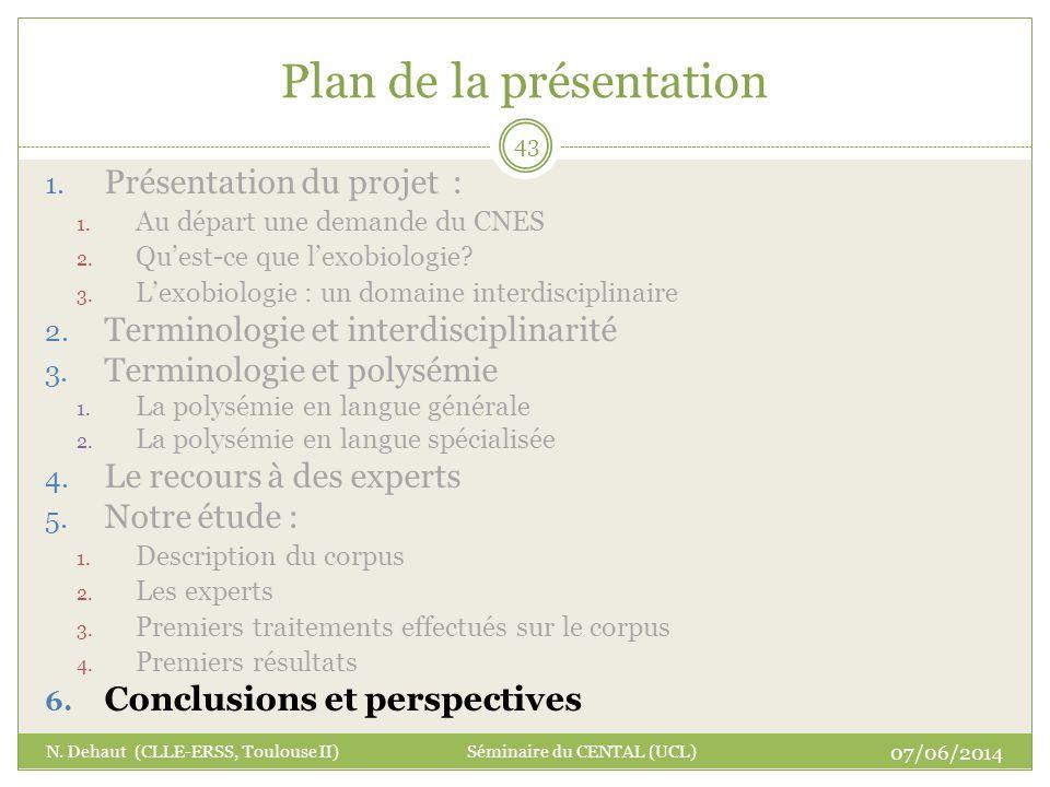 Plan de la présentation 07/06/2014 N. Dehaut (CLLE-ERSS, Toulouse II) Séminaire du CENTAL (UCL) 43 1. Présentation du projet : 1. Au départ une demand