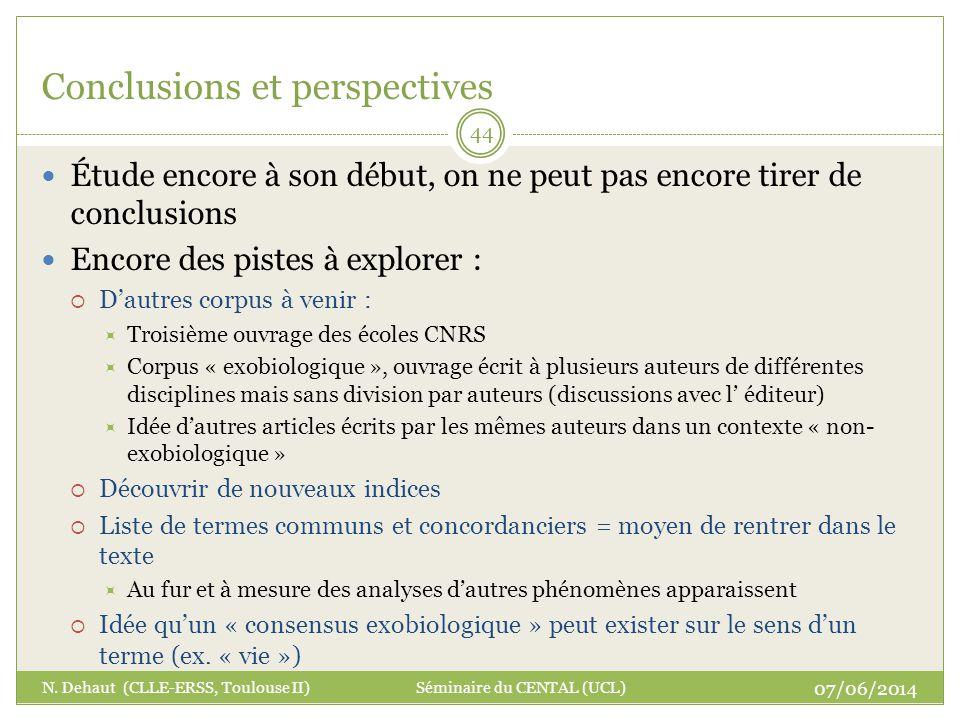 07/06/2014 N. Dehaut (CLLE-ERSS, Toulouse II) Séminaire du CENTAL (UCL) 44 Conclusions et perspectives Étude encore à son début, on ne peut pas encore
