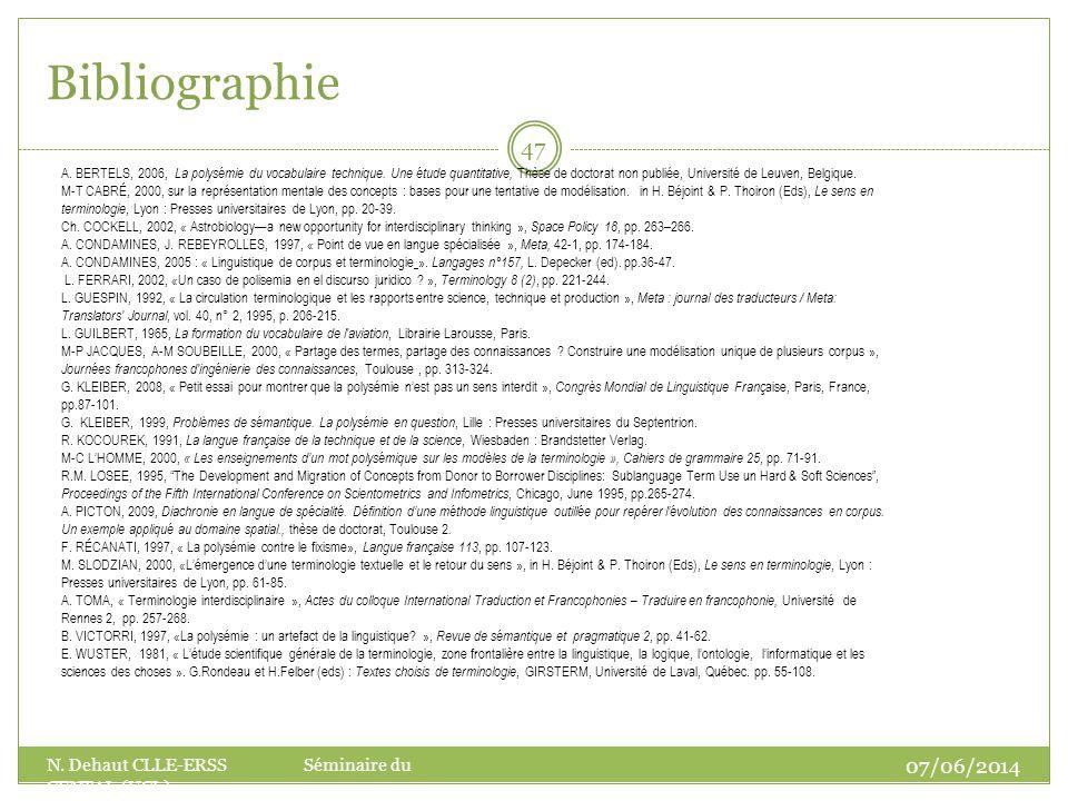 Bibliographie 07/06/2014 N. Dehaut CLLE-ERSS Séminaire du CENTAL (UCL) 47 A. BERTELS, 2006, La polysémie du vocabulaire technique. Une étude quantitat