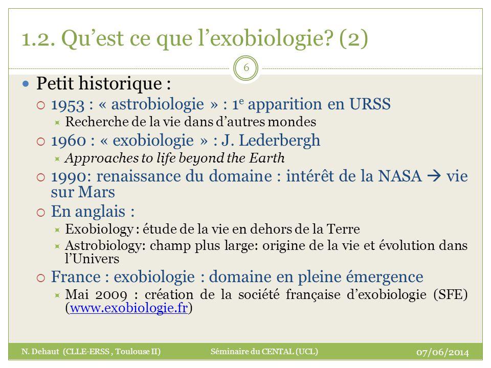 1.2. Quest ce que lexobiologie? (2) Petit historique : 1953 : « astrobiologie » : 1 e apparition en URSS Recherche de la vie dans dautres mondes 1960