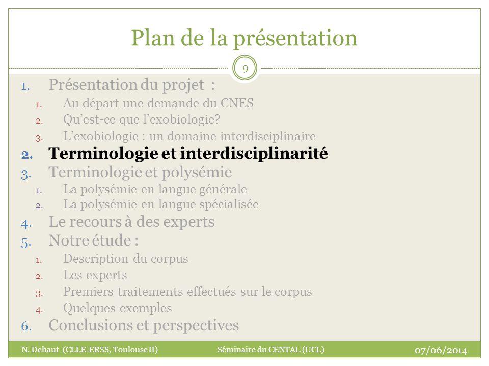 Plan de la présentation 07/06/2014 N. Dehaut (CLLE-ERSS, Toulouse II) Séminaire du CENTAL (UCL) 9 1. Présentation du projet : 1. Au départ une demande