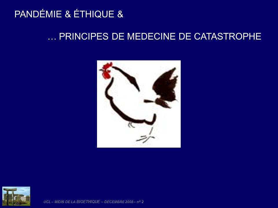 UCL – MIDIS DE LA BIOETHIQUE – DECEMBRE 2008 – n° 2 PANDÉMIE & ÉTHIQUE & … PRINCIPES DE MEDECINE DE CATASTROPHE