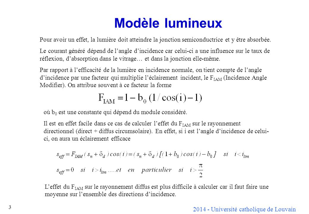 2014 - Université catholique de Louvain 4 Modèle lumineux (suite) Pour autant que le spectre lumineux soit constant, on peut considérer que le courant photogénéré I L est proportionnel à léclairement du module G.