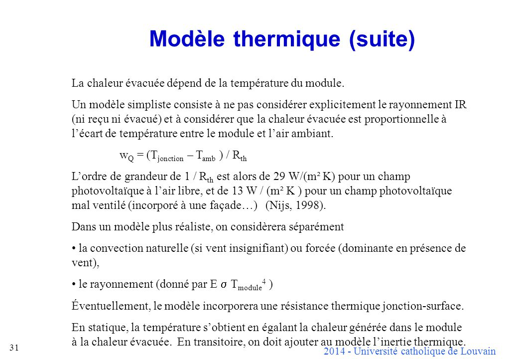 2014 - Université catholique de Louvain 31 Modèle thermique (suite) La chaleur évacuée dépend de la température du module. Un modèle simpliste consist