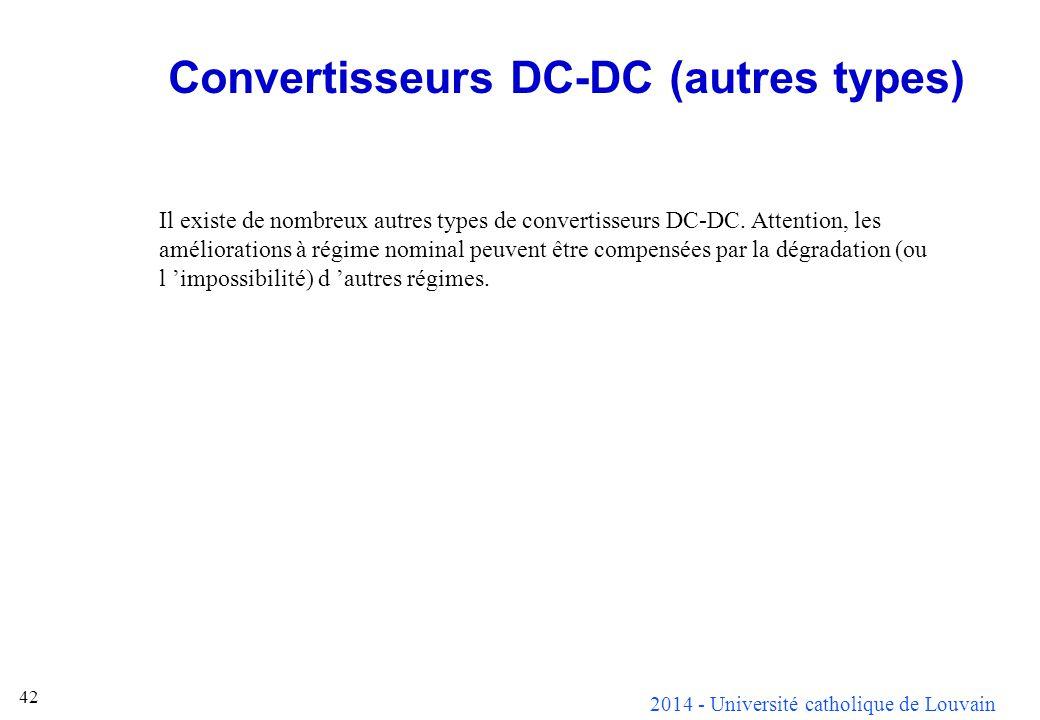 2014 - Université catholique de Louvain 42 Convertisseurs DC-DC (autres types) Il existe de nombreux autres types de convertisseurs DC-DC. Attention,