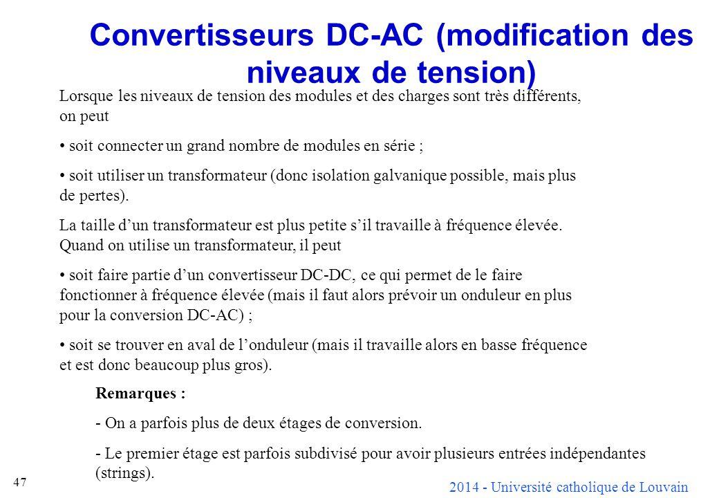 2014 - Université catholique de Louvain 47 Convertisseurs DC-AC (modification des niveaux de tension) Lorsque les niveaux de tension des modules et de