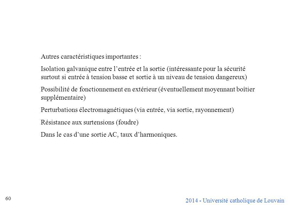 2014 - Université catholique de Louvain 60 Autres caractéristiques importantes : Isolation galvanique entre lentrée et la sortie (intéressante pour la