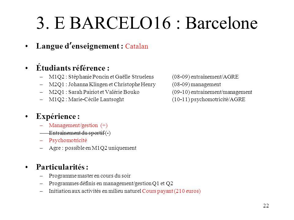 22 3. E BARCELO16 : Barcelone Langue denseignement : Catalan Étudiants référence : –M1Q2 : Stéphanie Poncin et Gaëlle Struelens (08-09) entraînement/A