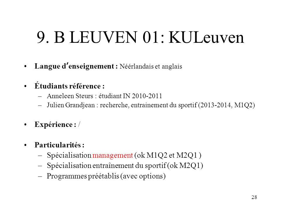 9. B LEUVEN 01: KULeuven Langue denseignement : Néérlandais et anglais Étudiants référence : –Anneleen Steurs : étudiant IN 2010-2011 –Julien Grandjea
