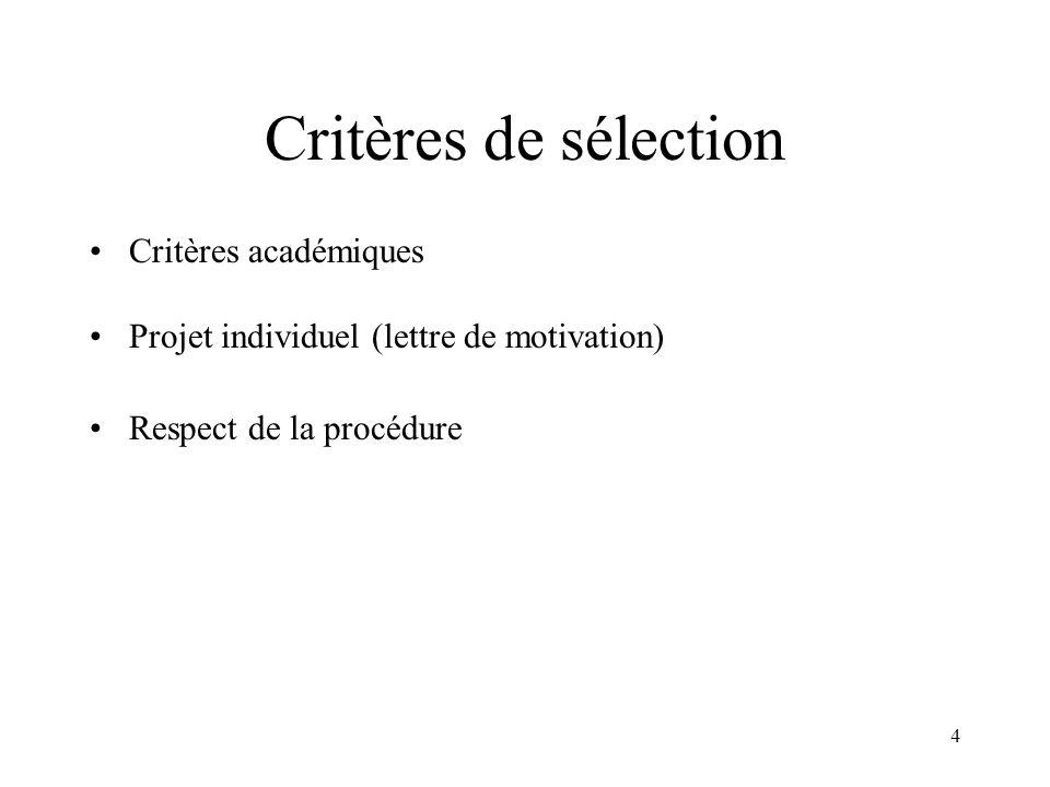 4 Critères de sélection Critères académiques Projet individuel (lettre de motivation) Respect de la procédure