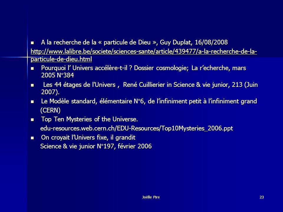 A la recherche de la « particule de Dieu », Guy Duplat, 16/08/2008 A la recherche de la « particule de Dieu », Guy Duplat, 16/08/2008 http://www.lalibre.be/societe/sciences-sante/article/439477/a-la-recherche-de-la- particule-de-dieu.html http://www.lalibre.be/societe/sciences-sante/article/439477/a-la-recherche-de-la- particule-de-dieu.html Pourquoi l Univers accélère-t-il .